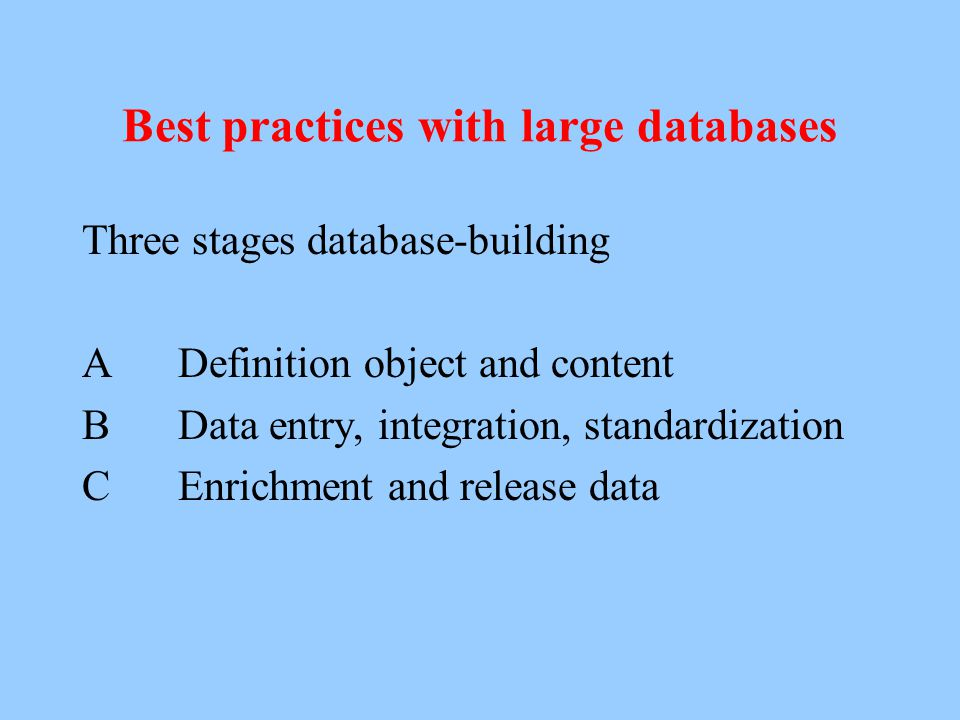 Best practices with large databases Purpose of the rules -Articulate standards -Trustworthy results -Benefit from previous experience -Quality standar