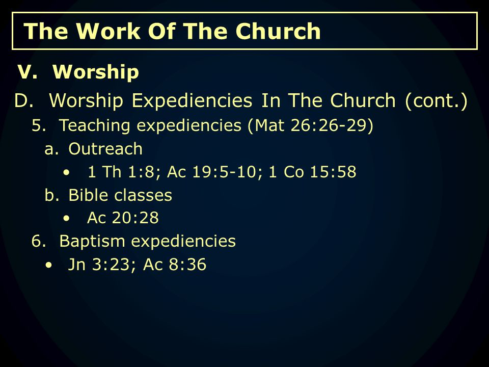 The Work Of The Church D. Worship Expediencies In The Church (cont.) 5.