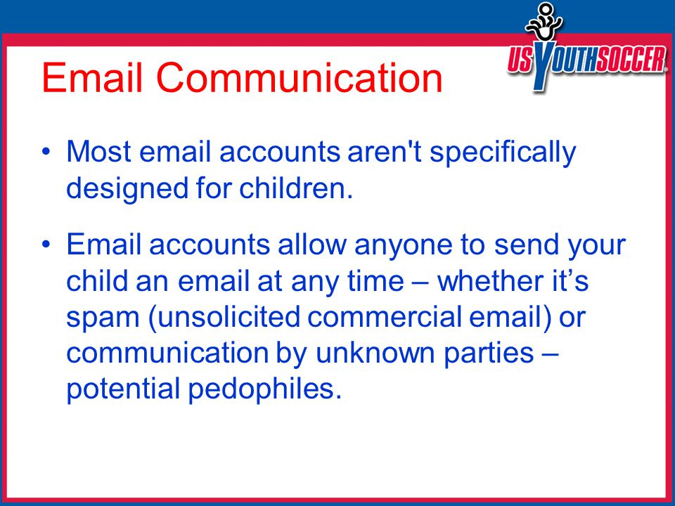 Email Communication Most email accounts aren t specifically designed for children.