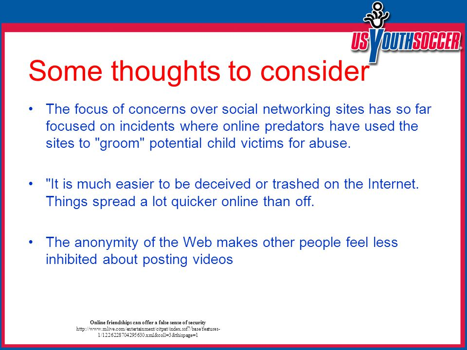 Some thoughts to consider The focus of concerns over social networking sites has so far focused on incidents where online predators have used the sites to groom potential child victims for abuse.