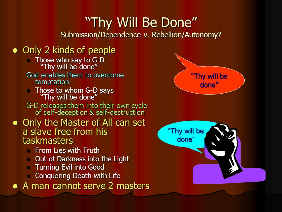 Thy Will Be Done Submission/Dependence v. Rebellion/Autonomy.