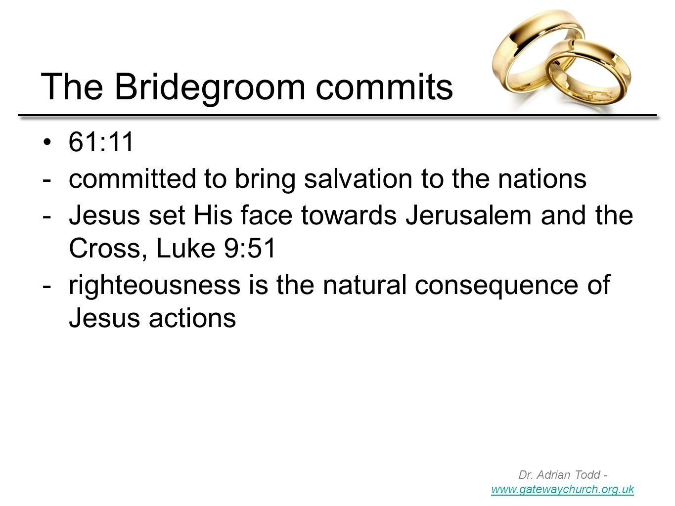 Dr. Adrian Todd - www.gatewaychurch.org.uk www.gatewaychurch.org.uk The Bridegroom commits 61:11  committed to bring salvation to the nations  Jesus