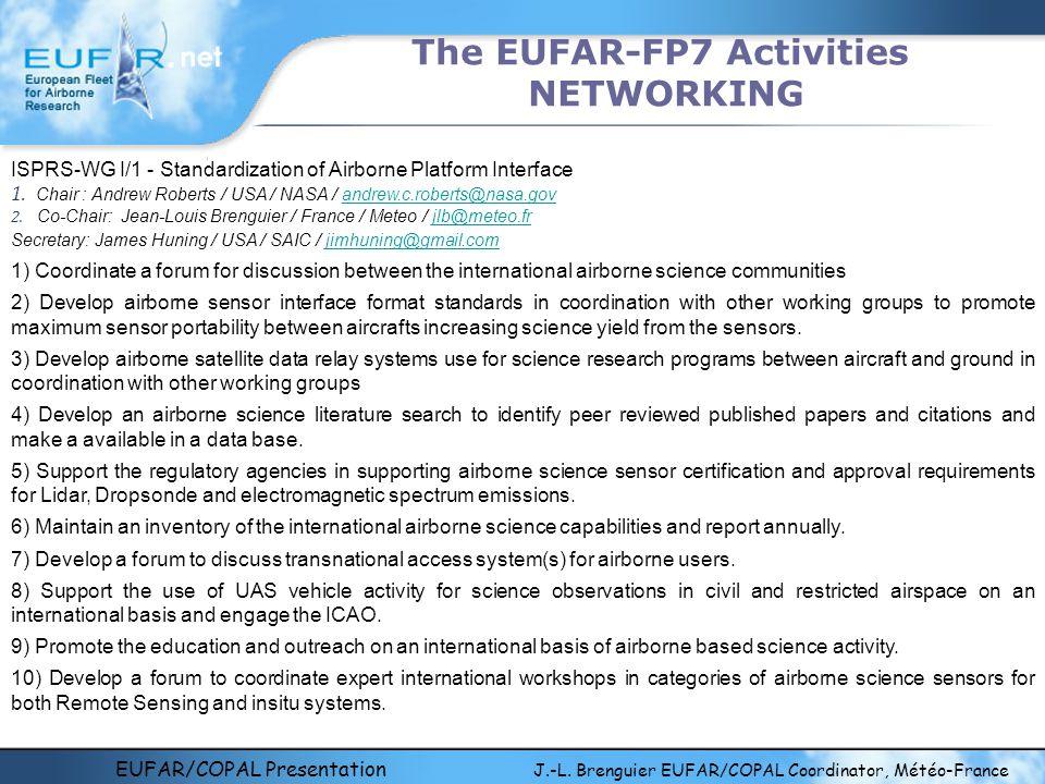 EUFAR/COPAL Presentation J.-L. Brenguier EUFAR/COPAL Coordinator, Météo-France The EUFAR-FP7 Activities NETWORKING ISPRS-WG I/1 - Standardization of A