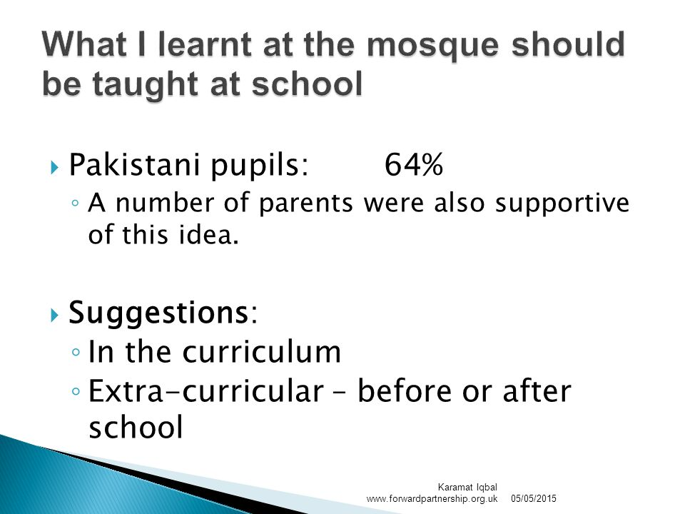  Pakistani pupils: 64% ◦ A number of parents were also supportive of this idea.