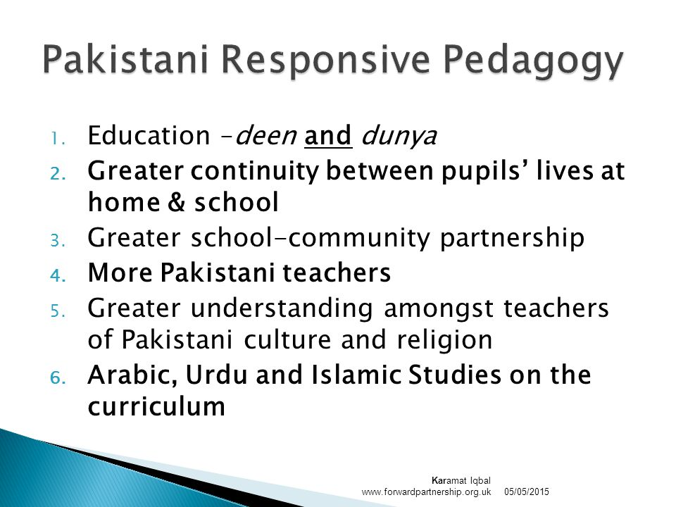 1. Education –deen and dunya 2. Greater continuity between pupils' lives at home & school 3. Greater school-community partnership 4. More Pakistani te