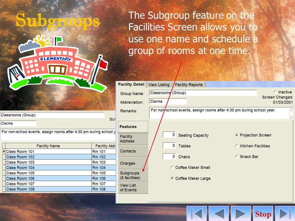 Subgroups Stop The Subgroup feature on the Facilities Screen allows you to use one name and schedule a group of rooms at one time.
