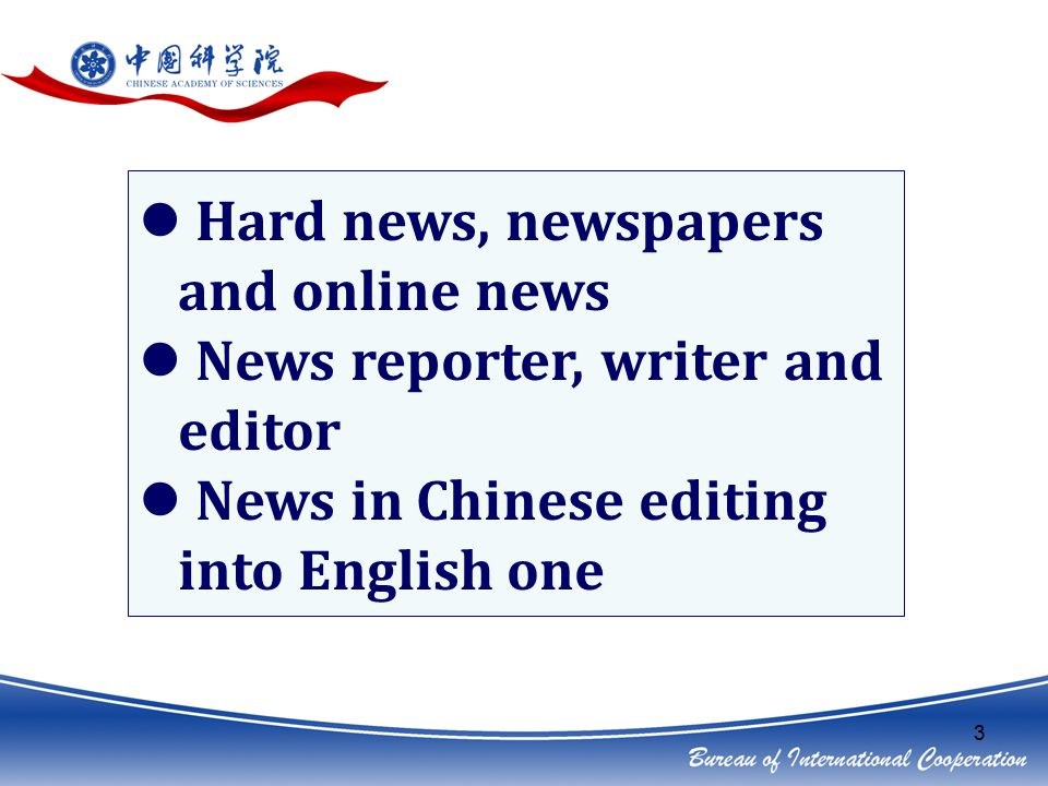 3 Hard news, newspapers and online news News reporter, writer and editor News in Chinese editing into English one