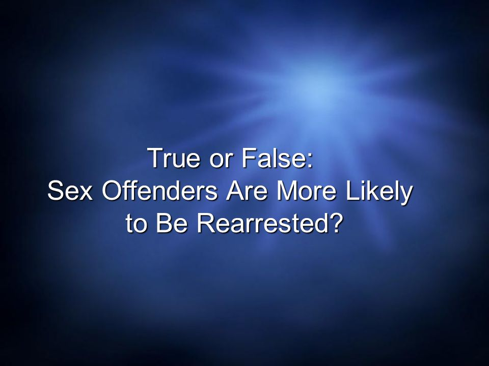 True or False: Sex Offenders Are More Likely to Be Rearrested?
