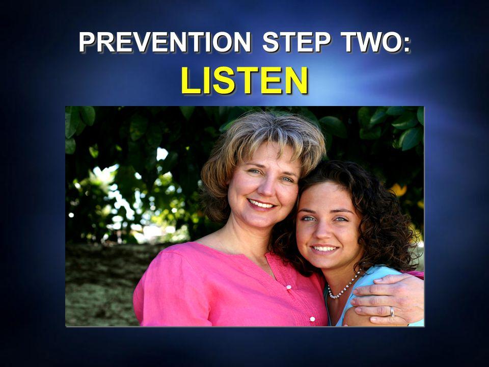 PREVENTION STEP TWO: LISTEN