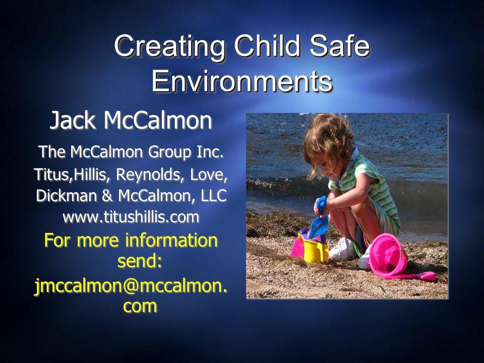 Creating Child Safe Environments Jack McCalmon The McCalmon Group Inc. Titus,Hillis, Reynolds, Love, Dickman & McCalmon, LLC www.titushillis.com For m
