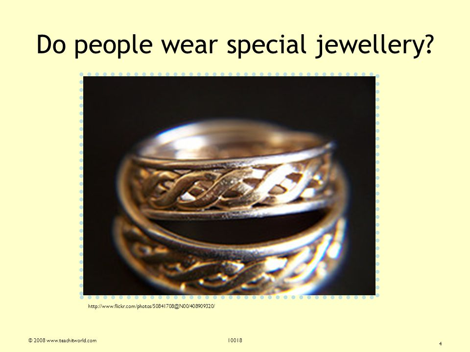 © 2008 www.teachitworld.com10018 4 Do people wear special jewellery.