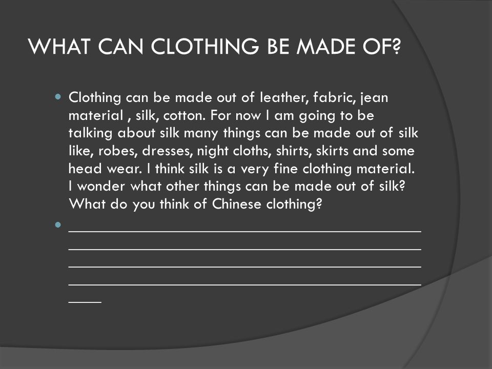 WHAT CAN CLOTHING BE MADE OF.