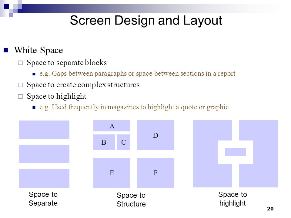 20 Screen Design and Layout White Space  Space to separate blocks e.g.