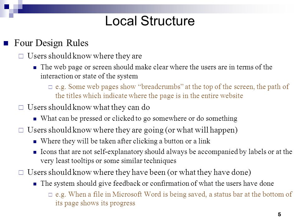 5 Local Structure Four Design Rules  Users should know where they are The web page or screen should make clear where the users are in terms of the interaction or state of the system  e.g.
