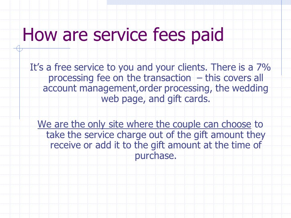 How are service fees paid It's a free service to you and your clients.