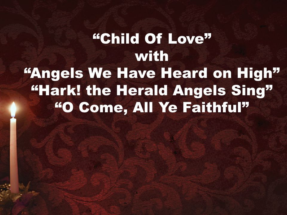 """""""Child Of Love"""" with """"Angels We Have Heard on High"""" """"Hark! the Herald Angels Sing"""" """"O Come, All Ye Faithful"""""""