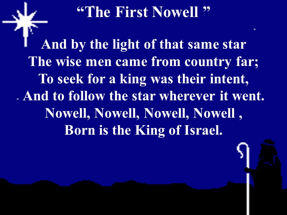 And by the light of that same star The wise men came from country far; To seek for a king was their intent, And to follow the star wherever it went. N