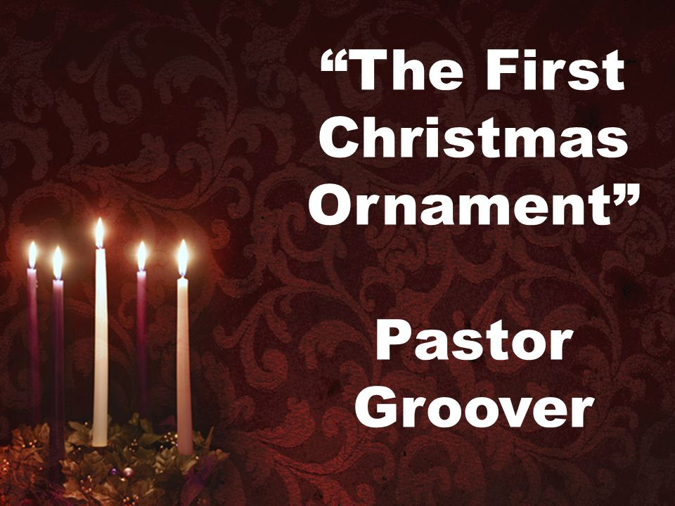 """""""The First Christmas Ornament"""" Pastor Groover"""