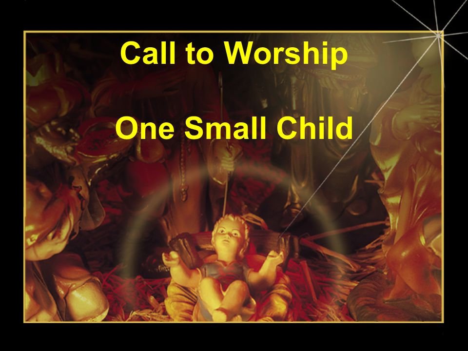 Call to Worship One Small Child
