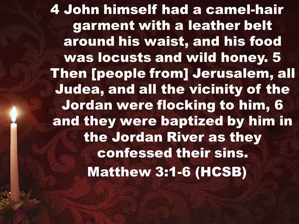 4 John himself had a camel-hair garment with a leather belt around his waist, and his food was locusts and wild honey. 5 Then [people from] Jerusalem,