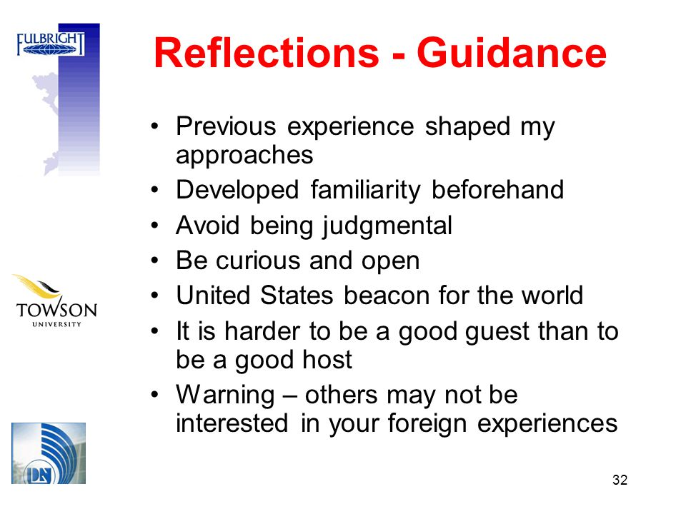 32 Reflections - Guidance Previous experience shaped my approaches Developed familiarity beforehand Avoid being judgmental Be curious and open United States beacon for the world It is harder to be a good guest than to be a good host Warning – others may not be interested in your foreign experiences