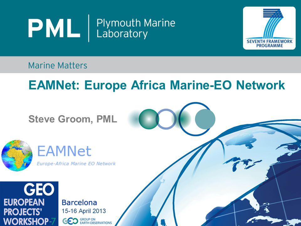 EAMNet: Europe Africa Marine-EO Network Steve Groom, PML