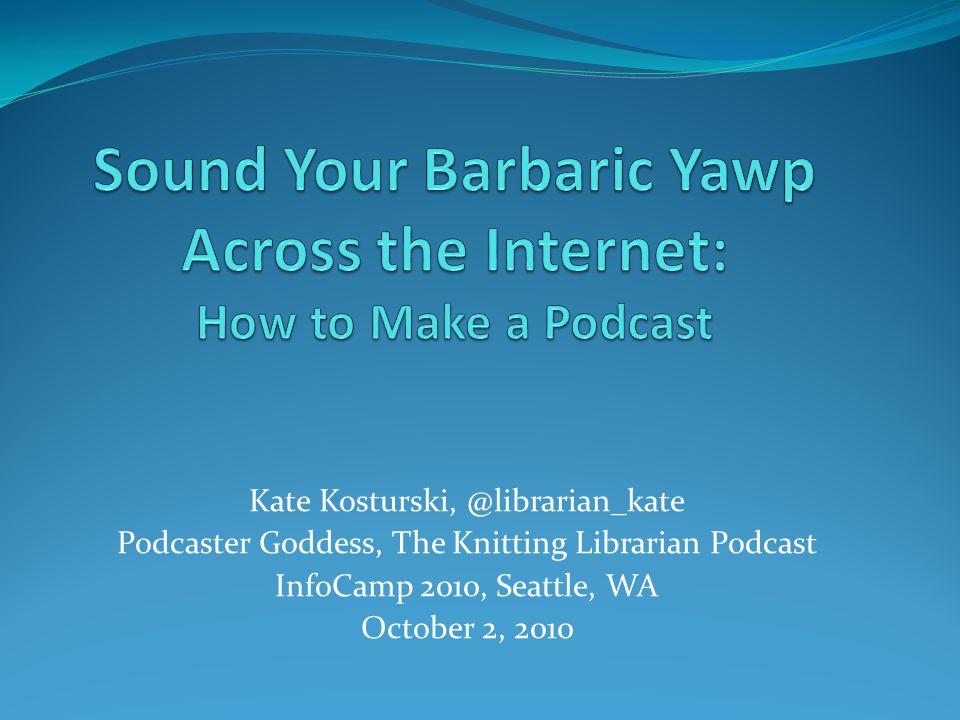 Kate Kosturski, @librarian_kate Podcaster Goddess, The Knitting Librarian Podcast InfoCamp 2010, Seattle, WA October 2, 2010