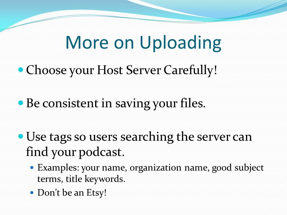 More on Uploading Choose your Host Server Carefully.