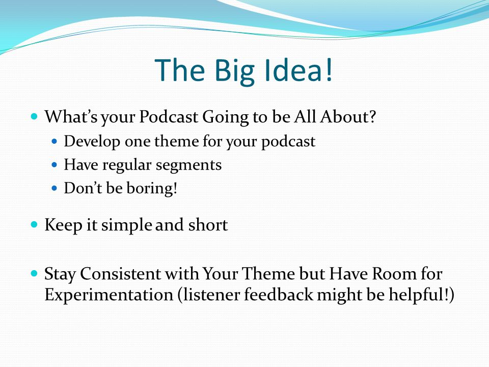 The Big Idea. What's your Podcast Going to be All About.