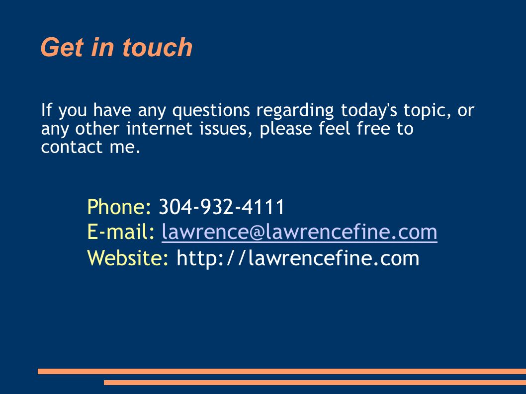 Get in touch Phone: 304-932-4111 E-mail: lawrence@lawrencefine.comlawrence@lawrencefine.com Website: http://lawrencefine.com If you have any questions