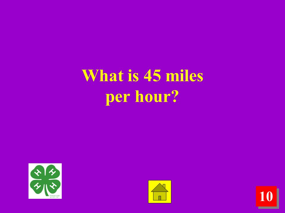 10 What is 45 miles per hour