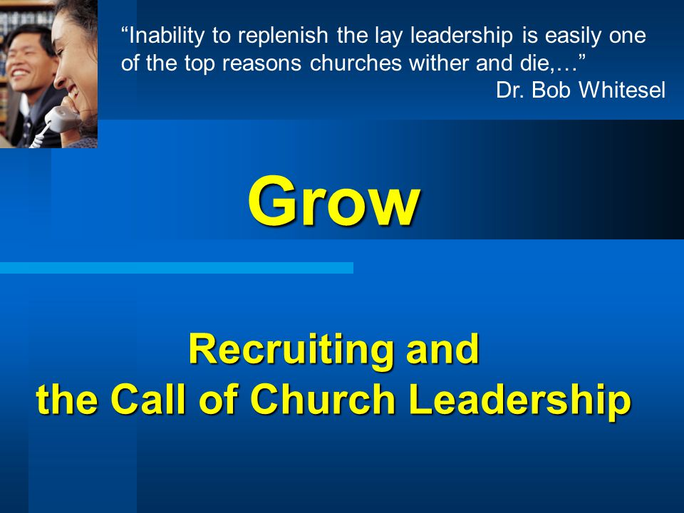 Grow Recruiting and the Call of Church Leadership Inability to replenish the lay leadership is easily one of the top reasons churches wither and die,… Dr.
