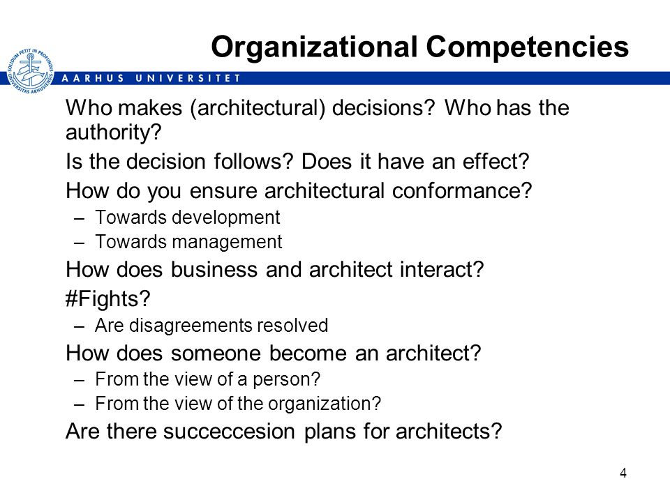 4 Organizational Competencies Who makes (architectural) decisions.