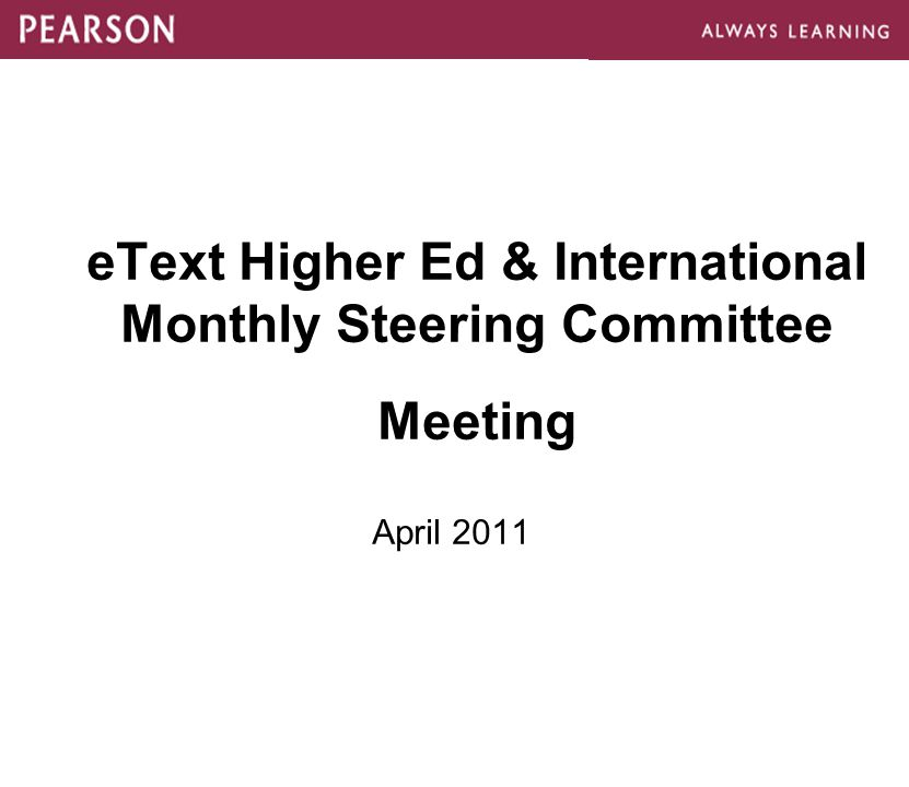eText Higher Ed & International Monthly Steering Committee Meeting April 2011