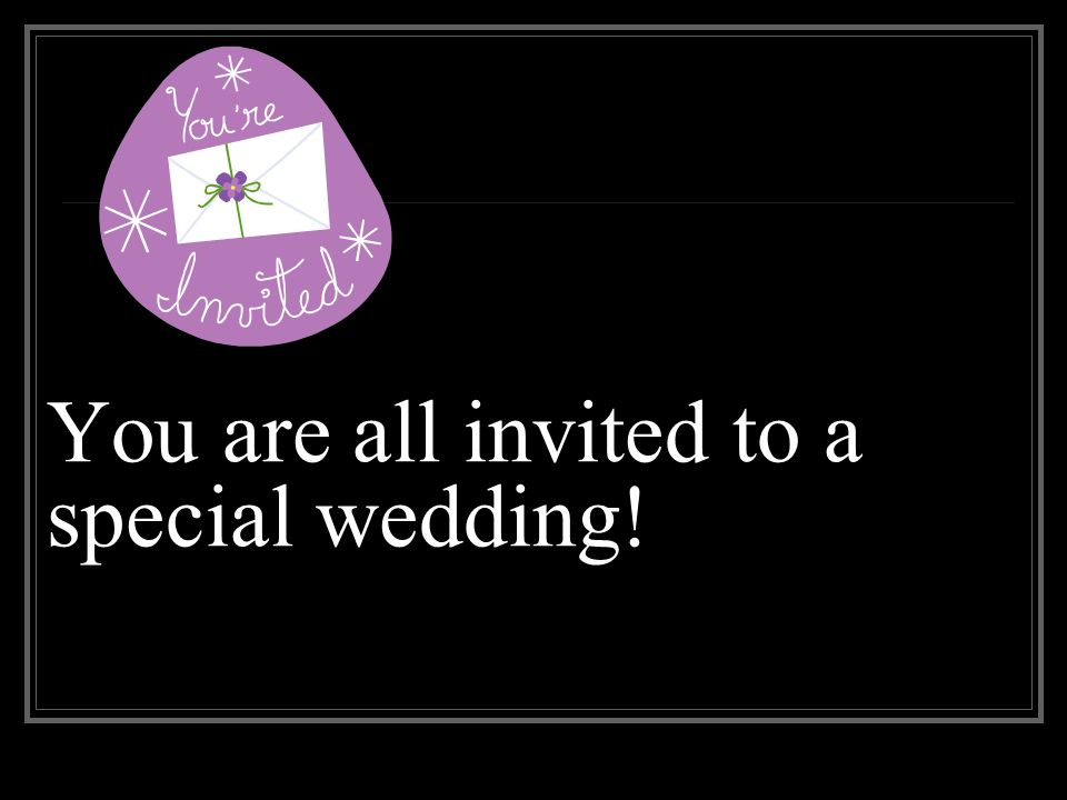 You are all invited to a special wedding!