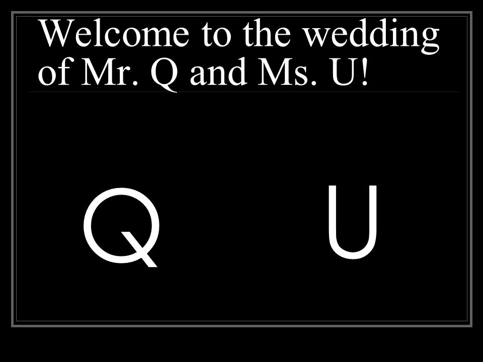 Welcome to the wedding of Mr. Q and Ms. U! U Q