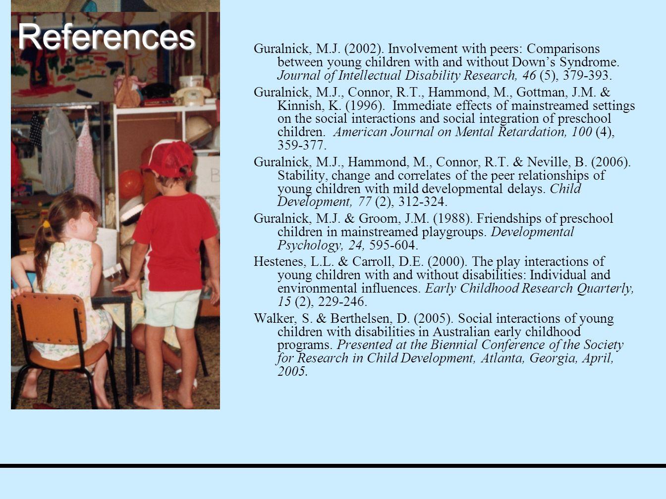 References Guralnick, M.J. (2002).
