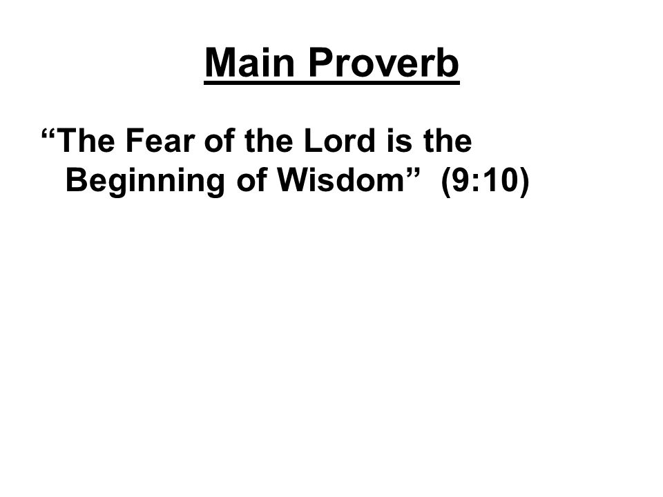Main Proverb The Fear of the Lord is the Beginning of Wisdom (9:10)