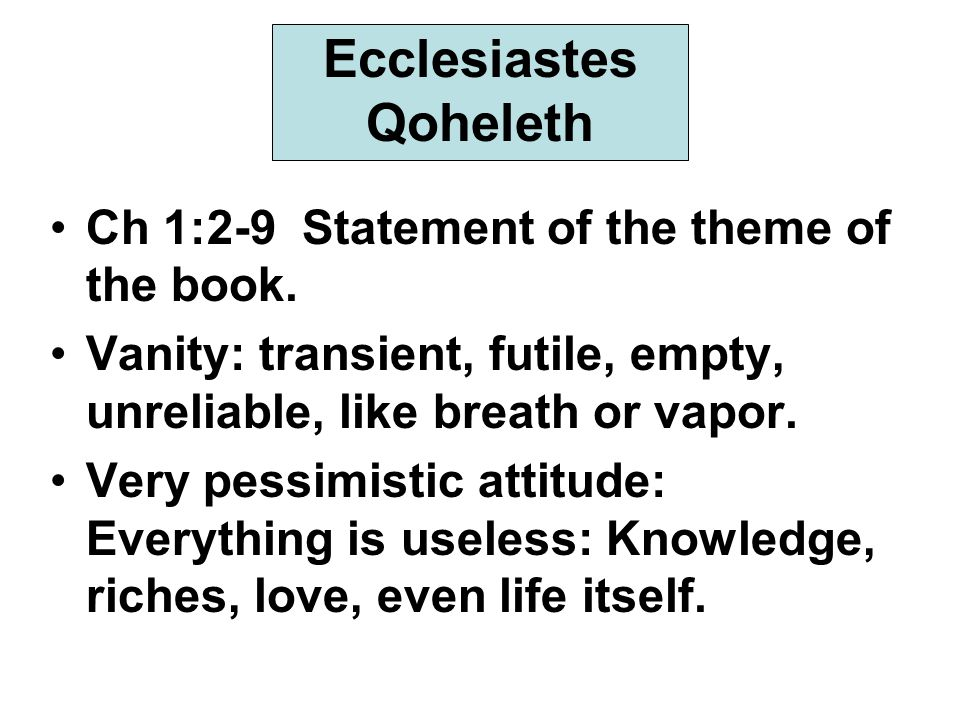 Ecclesiastes Qoheleth Ch 1:2-9 Statement of the theme of the book.
