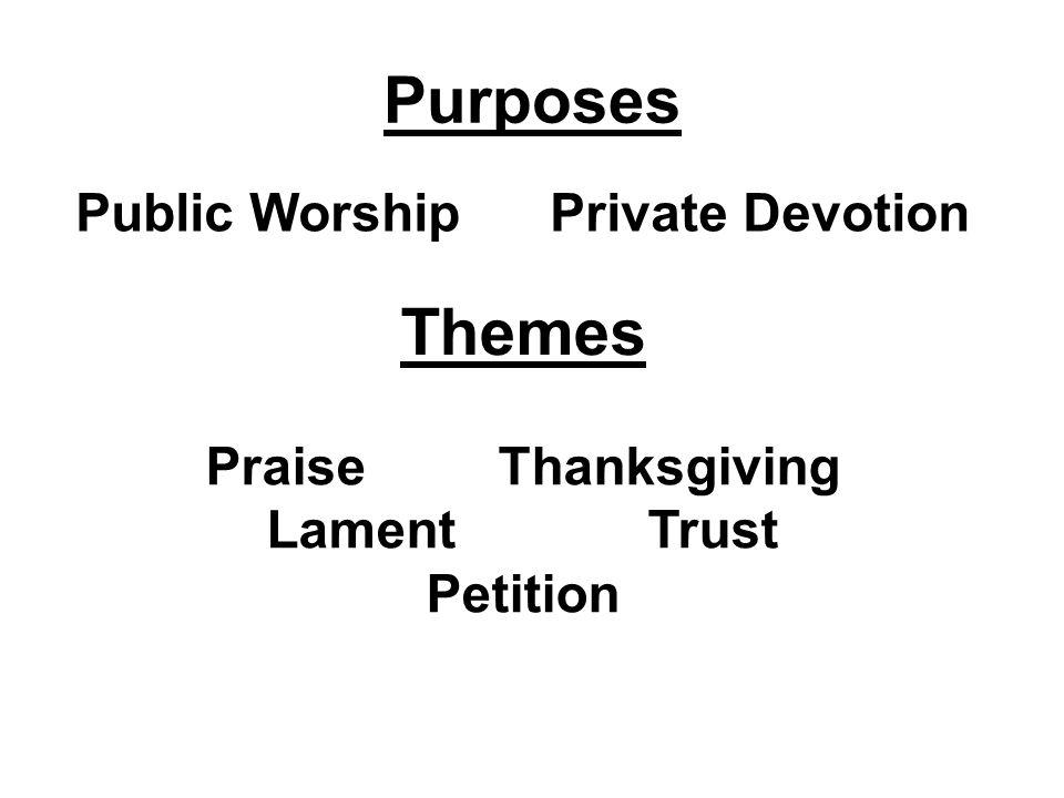 Purposes Public Worship Private Devotion Themes Praise Thanksgiving Lament Trust Petition