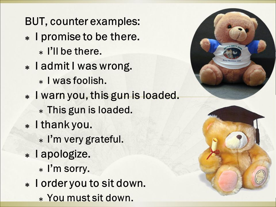 BUT, counter examples:  I promise to be there.  I ' ll be there.