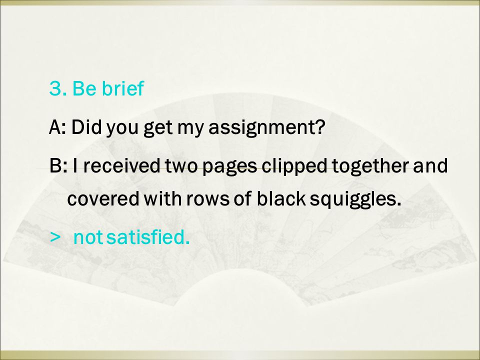 3. Be brief A: Did you get my assignment.