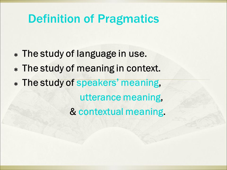 Definition of Pragmatics  The study of language in use.