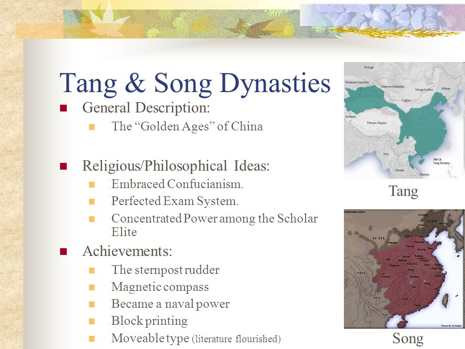 "Tang & Song Dynasties General Description: The ""Golden Ages"" of China Religious/Philosophical Ideas: Embraced Confucianism. Perfected Exam System. Con"