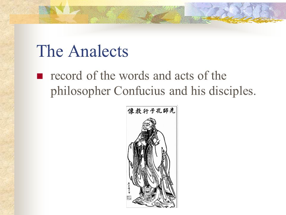The Analects record of the words and acts of the philosopher Confucius and his disciples.