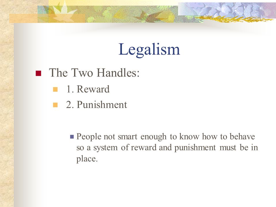 Legalism The Two Handles: 1. Reward 2.