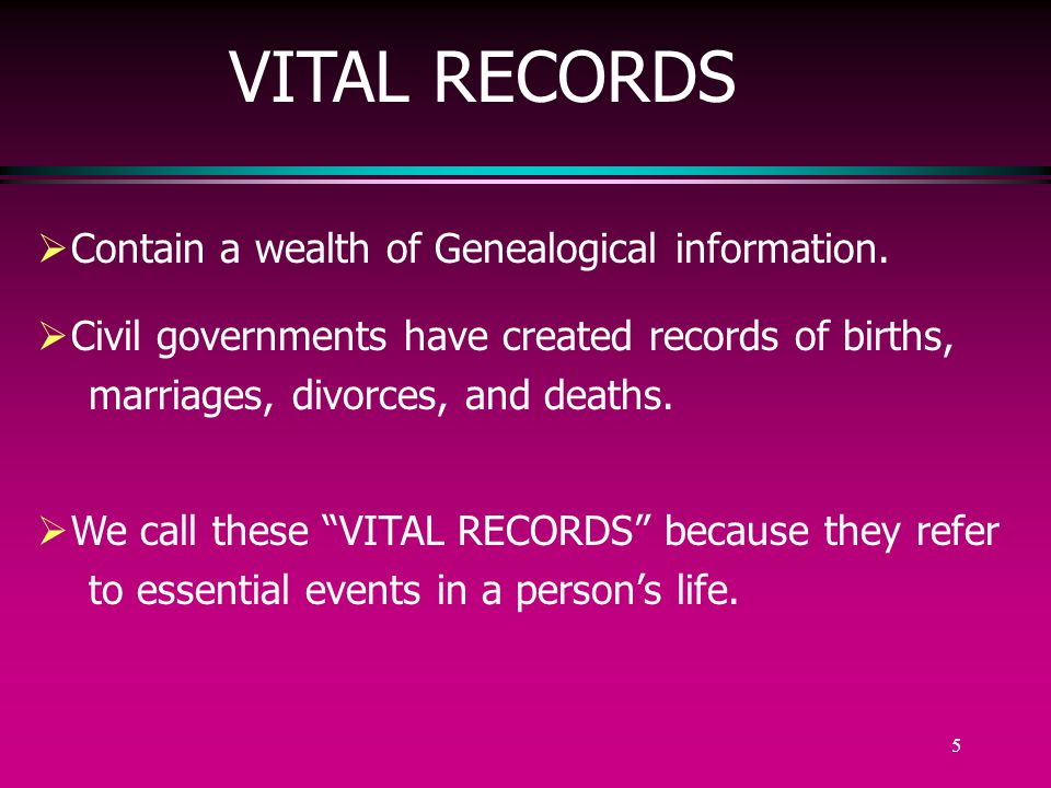 4 Types of Vital Records : l Birth and/or Christening l Marriage l Divorce l Death and/or Burial