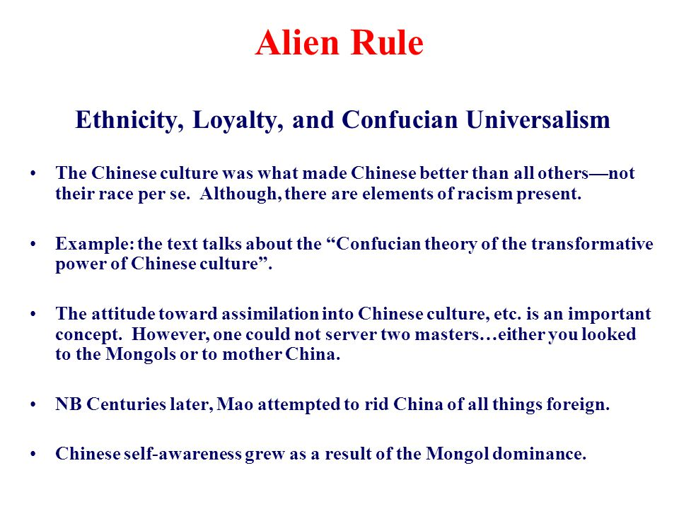 Alien Rule Ethnicity, Loyalty, and Confucian Universalism The Chinese culture was what made Chinese better than all others—not their race per se. Alth