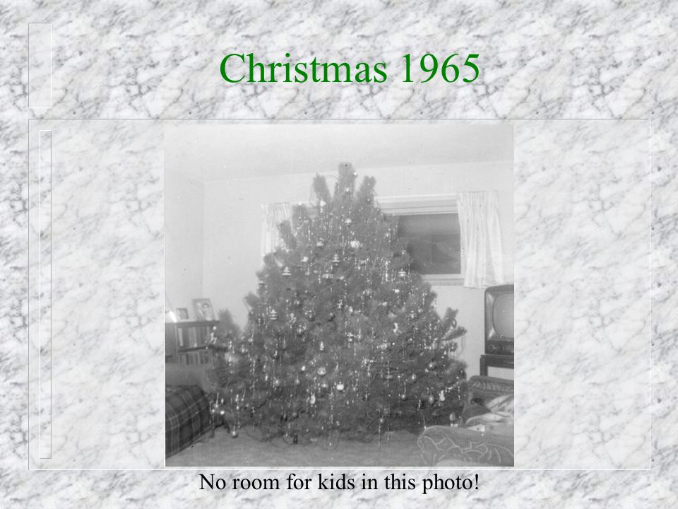 Christmas 1950 Living room - 8' X 8' Christmas tree - 10' tall x 4' wide The start of a new tradition.
