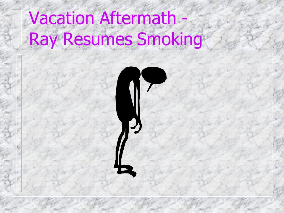Before vacation - Ray stops smoking